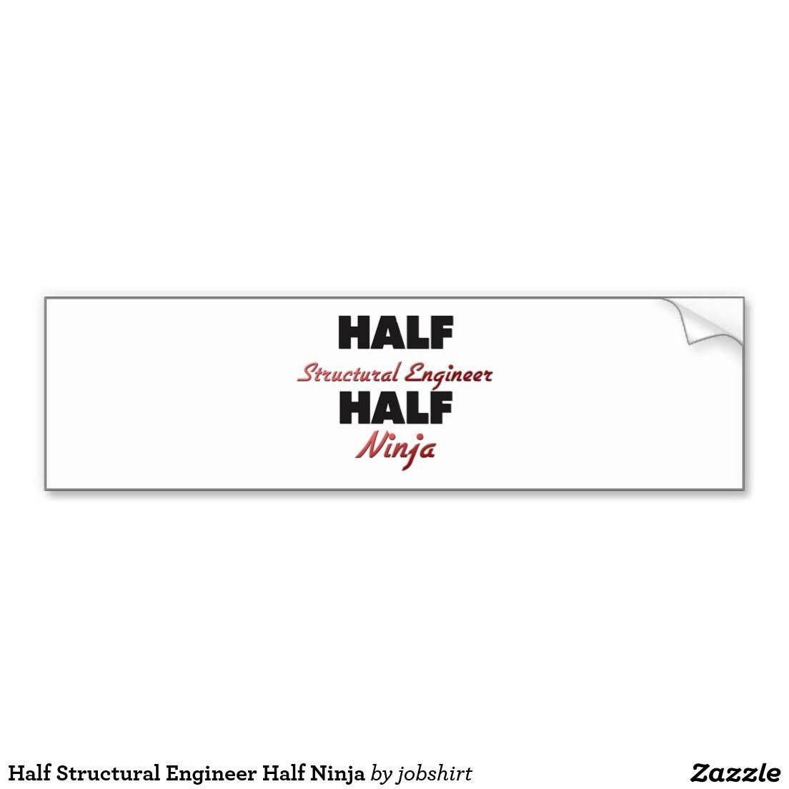 Bumper sticker design ideas - Half Structural Engineer Half Ninja Bumper Sticker