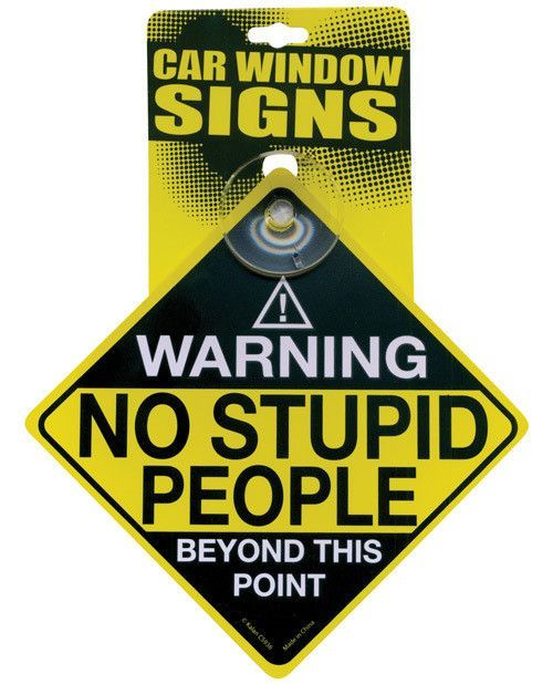 Warning no stupid people beyond this point car window signs