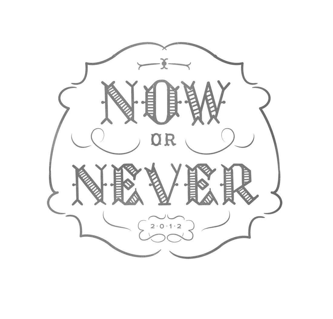 """""""Now or Never"""" Typography"""