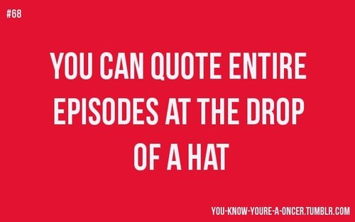 """""""You know youre a Oncer when you can quote the entire episodes at the drop of a hat."""""""