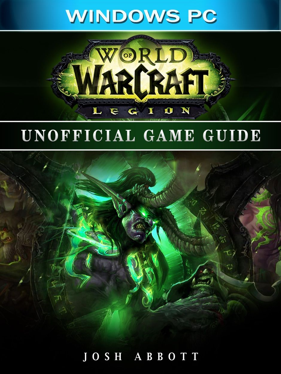 A Zworld Of Warcraft Legion Windows Pc Unofficial Game Guide Ad Windows Pc Unofficial Legion A Game Guide Warcraft Legion World Of Warcraft Legion