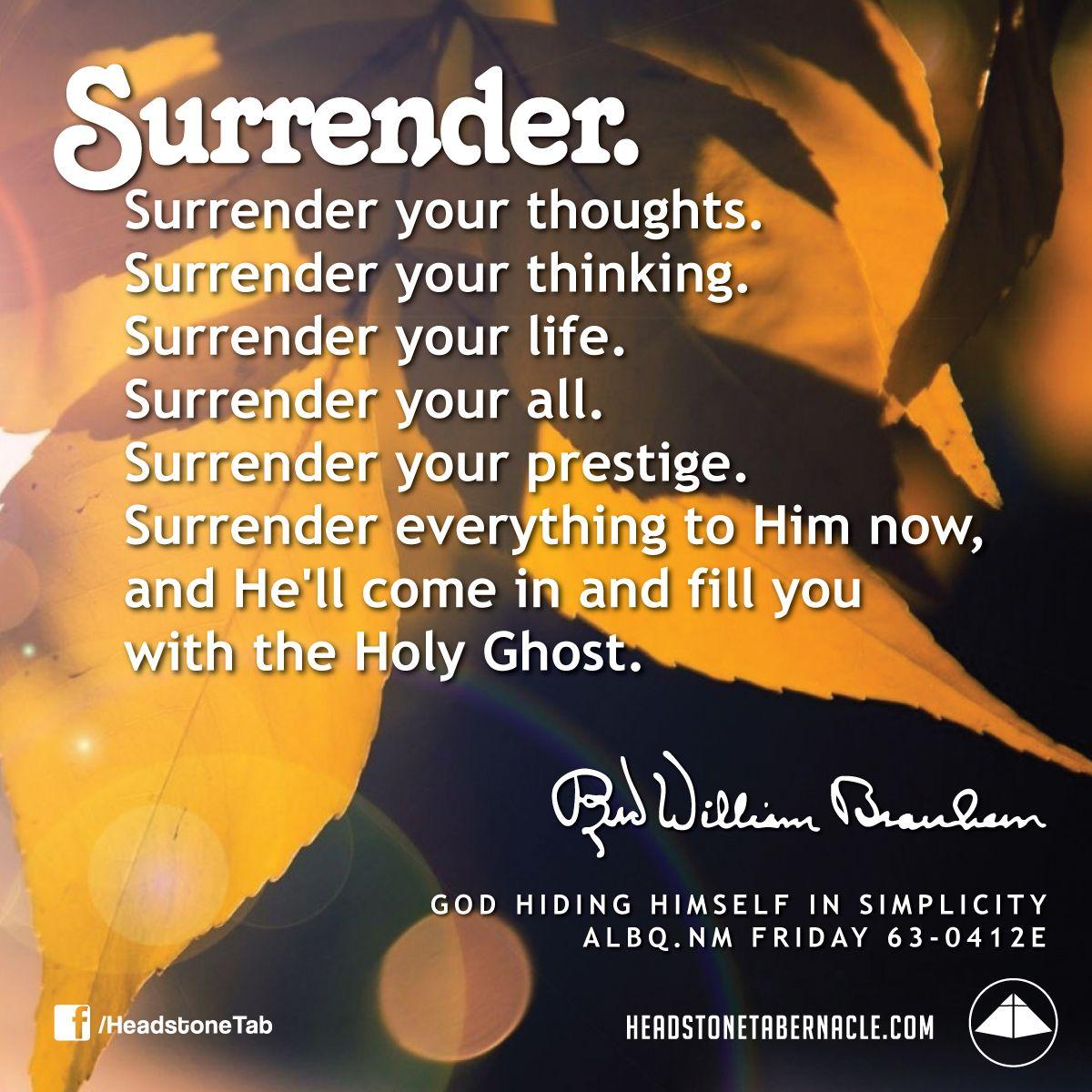 Surrender. Surrender your thoughts. Surrender your