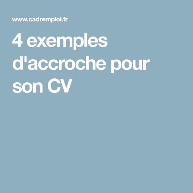 4 Exemples D Accroche Pour Son Cv Phrase D Accroche Accroche Lettre De Motivation Accroche Cv
