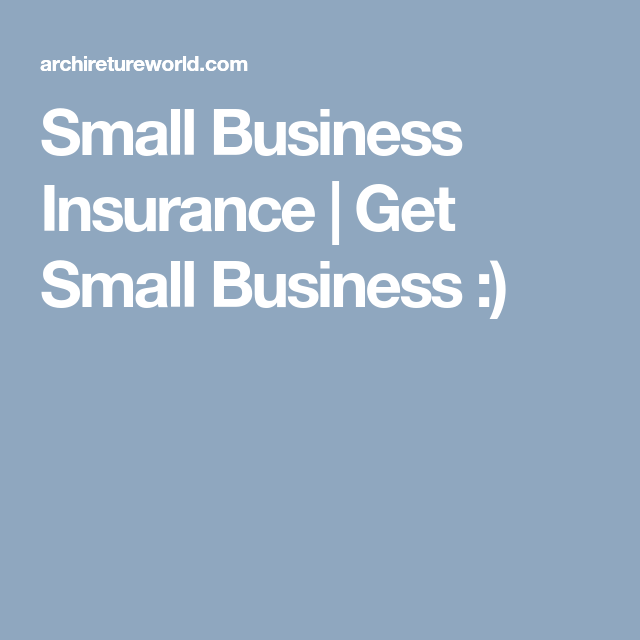Small Business Insurance Get Small Business Small Business