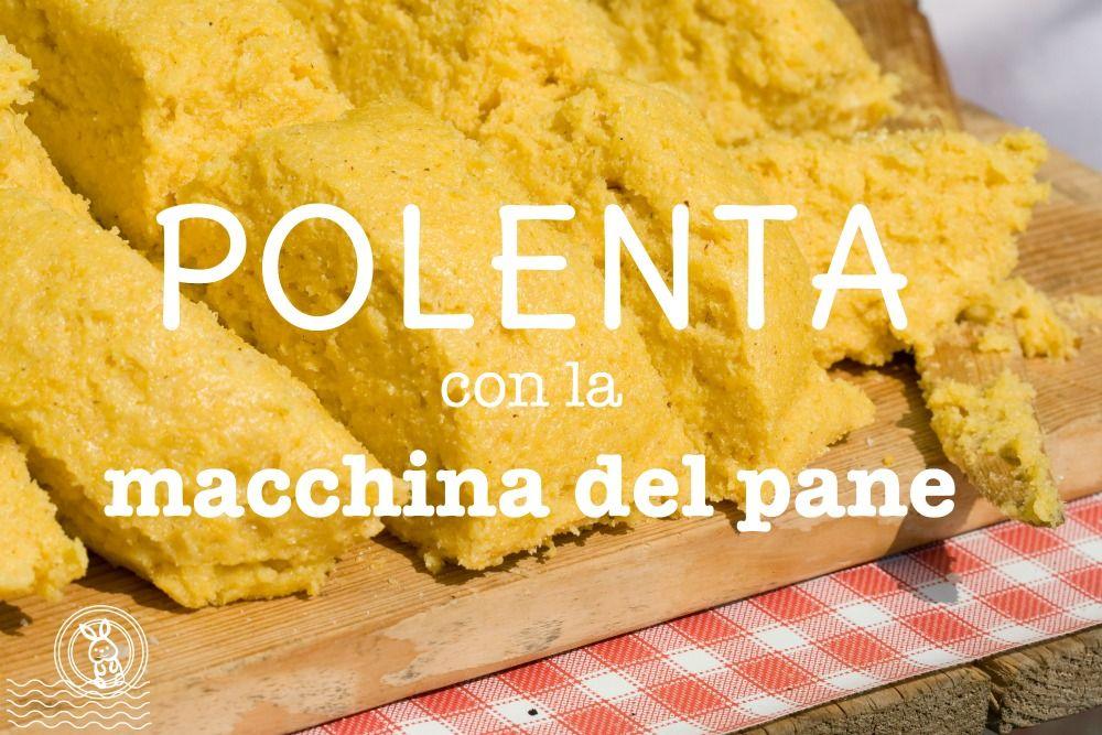 Polenta con la macchina del pane mdp ricette recetas - Macchina per cucinare ...