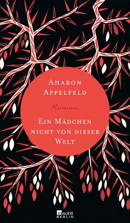 Aharon Appeldfeld -  Ein Mädchen nicht von dieser Welt - Roman