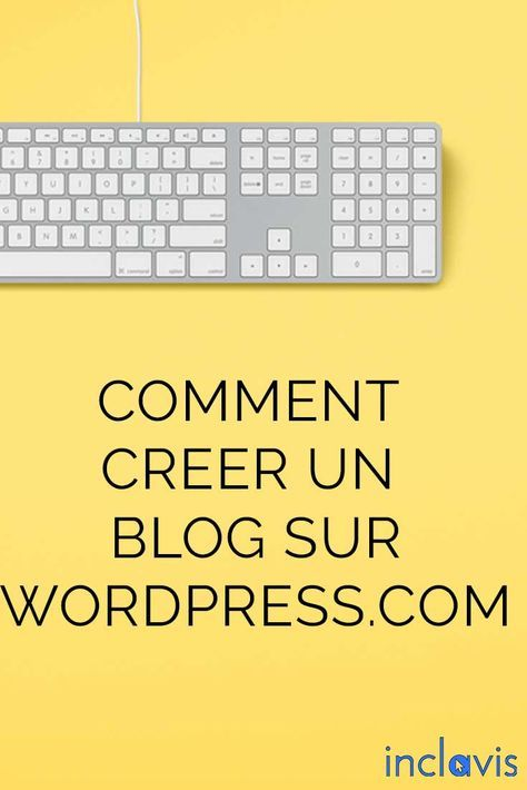 comment cr u00e9er un blog sur wordpress com