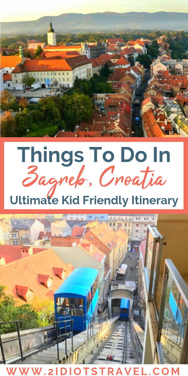 Ultimate Itinerary And Things To Do In Zagreb With Kids The 2 Idiots Travel Blog Croatia Travel Guide Croatia Travel Amazing Travel Destinations