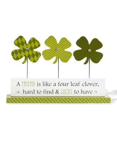 Another great find on #zulily! 'A Friend is Like a Four Leaf Clover' Tabletop Decor #zulilyfinds