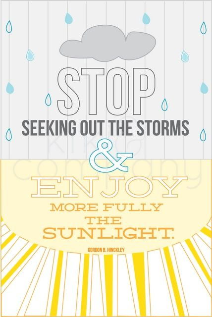 Stop seeking out the storms.
