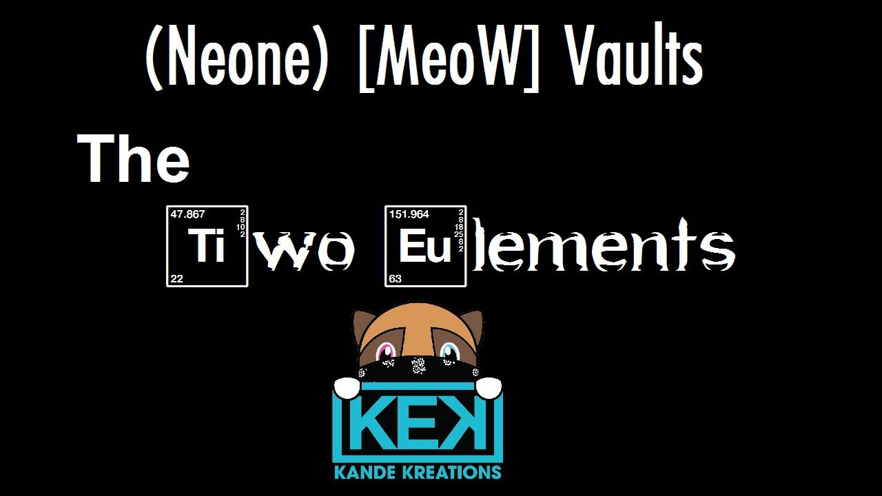 (Neone) [MeoW] Vaults The Two Elements [KandeKreations
