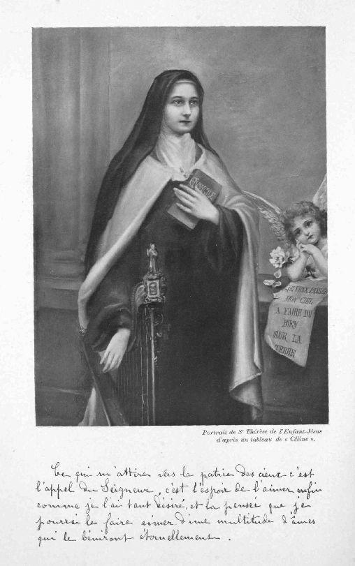 Portrait de Sr Thérèse de l'Enfant-Jésus d'après un tableau de «Celine».  Ce qui m'attire vers la patrie des cieux c'est l'appel du Seigneur, c'est l'espoir de l'aimer enfin comme je l'ai tant désiré, et la pensée que je pourrai le faire aimer d'une multitude d'âmes qui les béniront éternellement.