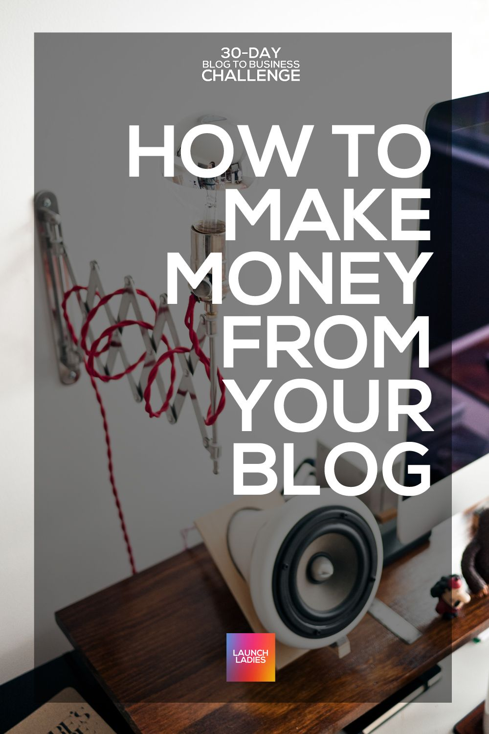 The First Step to Making Money From Your Blog — Launch Ladies