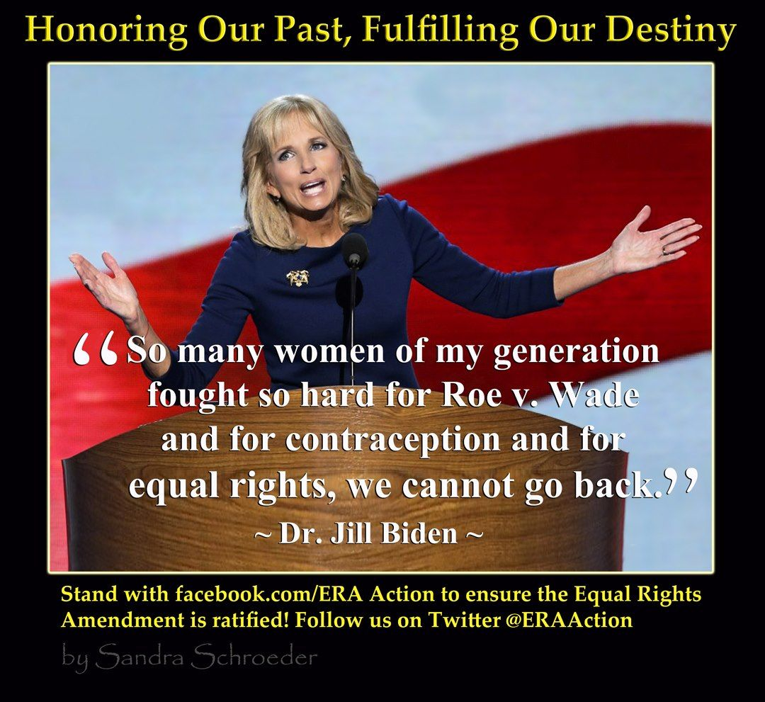 So Many Women Of My Generation Fought So Hard For Roe V Wade And For Contraception And For Equal Rights We Cannot Go Equal Rights Jill Biden My Generation