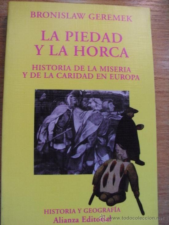 La Piedad y La Horca. Historia de la miseria y de la caridad en Europa - Bronislaw GEREMEK