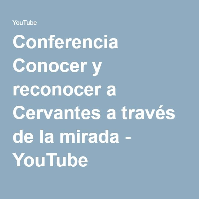 Conferencia Conocer y reconocer a Cervantes a través de la mirada - YouTube