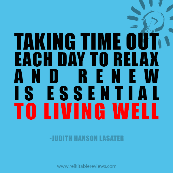 Taking Time Out Each Day To Relax And Renew Is Essential To Living
