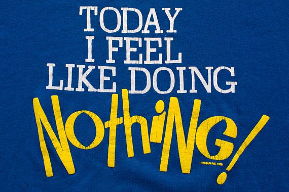 Today I Feel Like Doing Nothing T Shirt Vintage 80s Funny Humor Lazy Couch Potato Bruno Mars Not Doing Anyt Vintage Tshirts T Shirts Tank Tops Feelings
