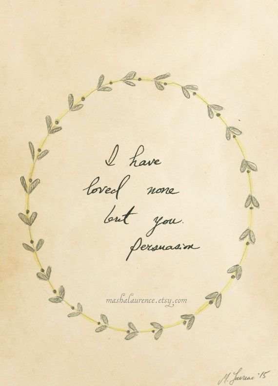 Jane Austen Quote ART PRINT. I have loved none but you