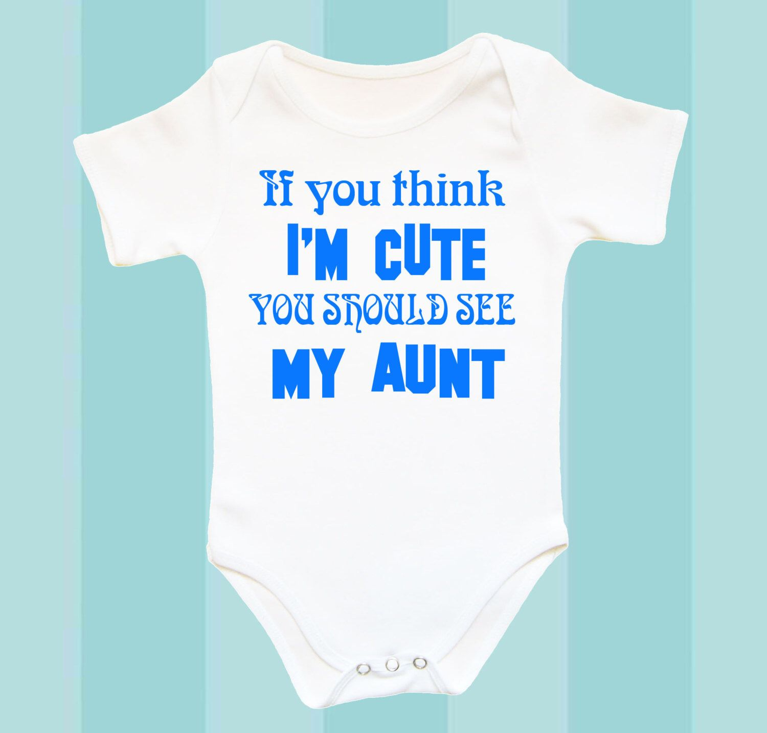 Aunt Baby clothes If you think I m cute you shoud see my Aunt