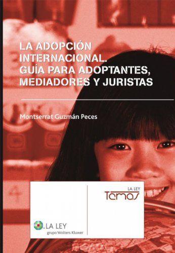 La adopción internacional. Guía de adoptantes, mediadores y juristas (Spanish Edition) by Montserrat Guzmán Peces. $36.68. 418 pages. Publisher: La Ley (May 27, 2010)