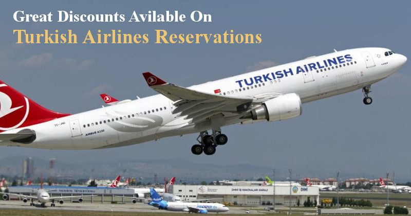 Great Discounts Avilable On Turkish Airlines Reservations Airline Reservations Turkish Airlines Airline Tickets