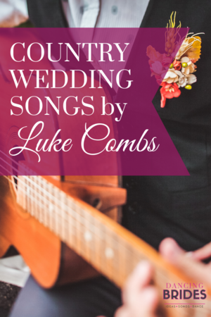 Country Wedding Love Songs By Luke Combs Dancing Brides Country Wedding Songs Wedding Love Songs First Dance Wedding Songs