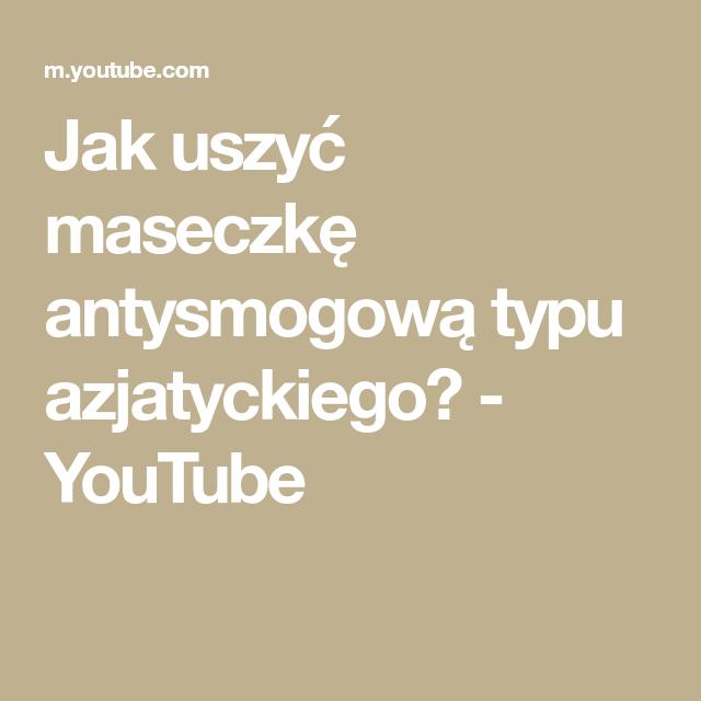Jak Uszyc Maseczke Antysmogowa Typu Azjatyckiego Youtube Film Make It Yourself Playlist