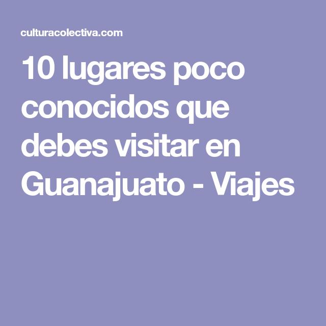 10 lugares poco conocidos que debes visitar en Guanajuato - Viajes