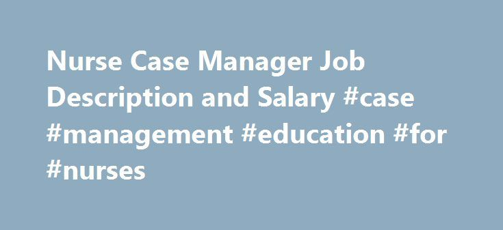 Nurse Case Manager Job Description And Salary #case #management #education  #for #