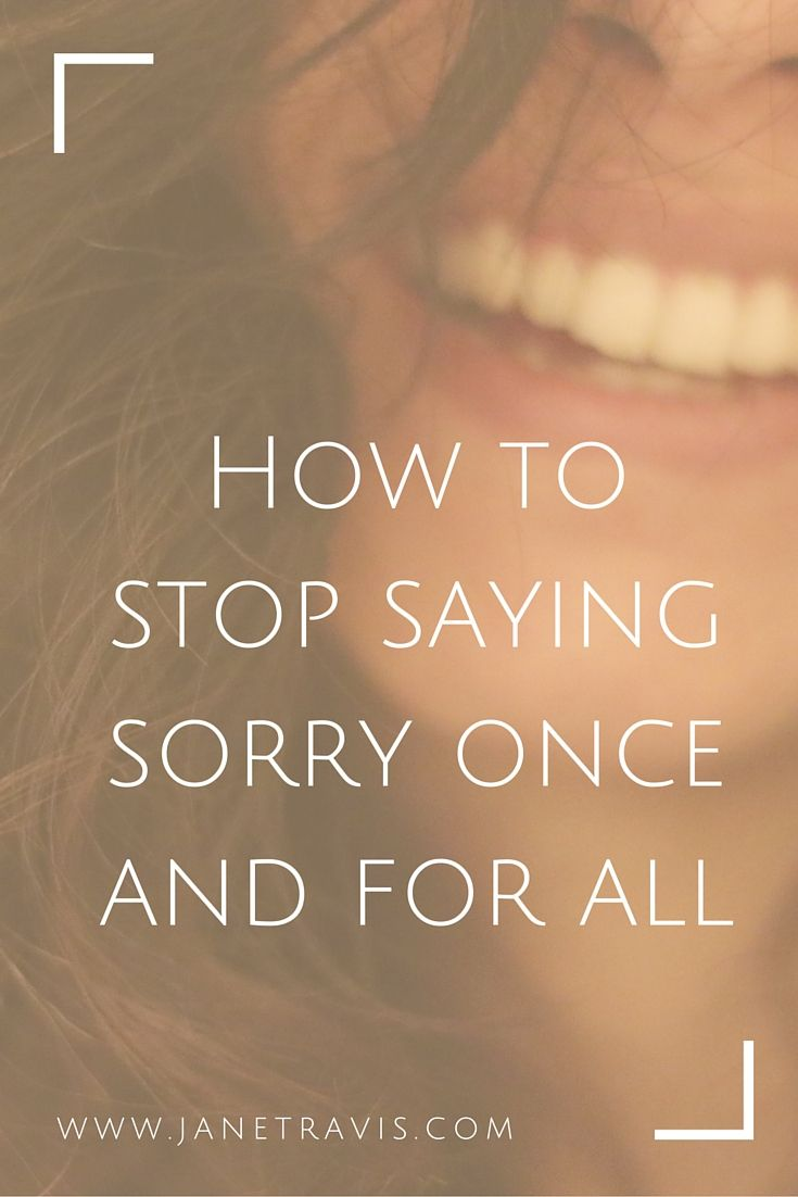Stop Saying Sorry Quotes: How To Stop Over Apologising