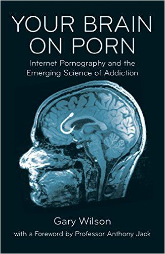 Your Brain on Porn: Internet Pornography and the Emerging Science of Addiction: Gary Wilson, Anthony Jack: 9780993161605: Amazon.com: Books