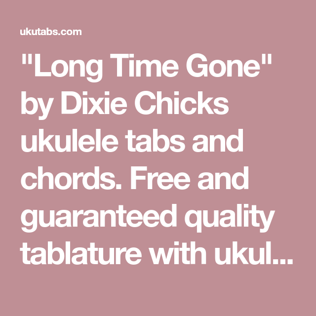 Long Time Gone By Dixie Chicks Ukulele Tabs And Chords Free And
