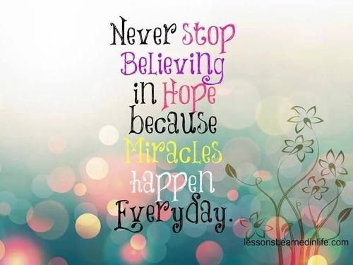 Never Stop Believing In Hope Because Miracles Happen Everyday Cancer Quotes Hope Quotes Inspirational Quotes