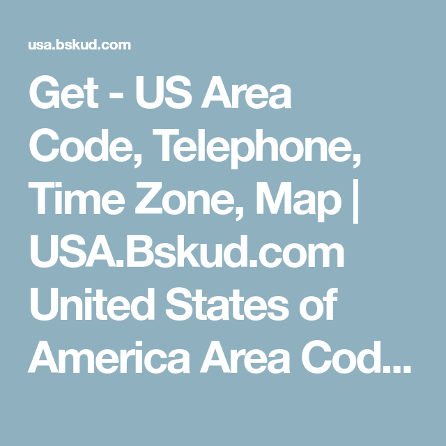 Get - US Area Code, Telephone, Time Zone, Map | USA.Bskud ...