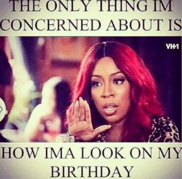 4 Months Away But Still Bitch Basically Me Birthday Quotes