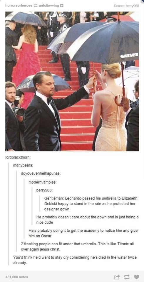 I've begun to think that my sense of humor is sarcastic and Leonardo DiCaprio jokes.
