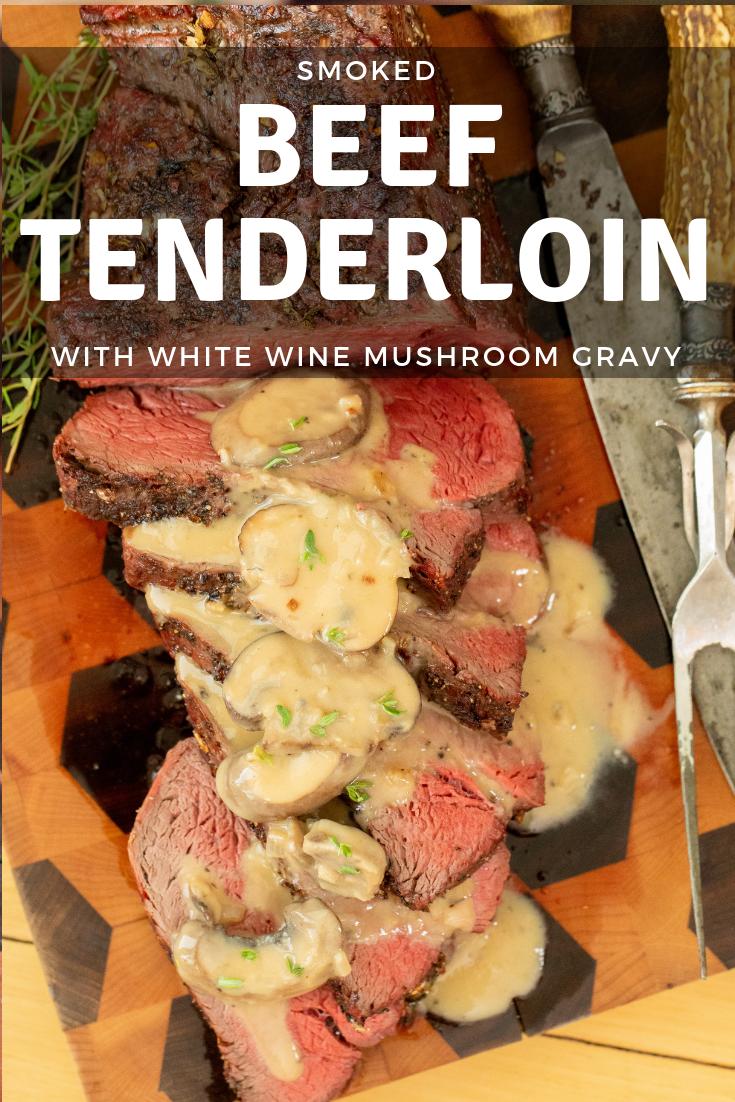 Smoked Beef Tenderloin with White Wine Mushroom Gravy