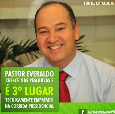 EM DEFESA DA FÉ APOSTÓLICA: PRÉ-CANDIDATURA DO PASTOR EVERALDO PEREIRA TEM 4% ...