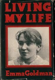 Emma Goldman- her writing,  her ideas, her passions- read this book- it will change your life-