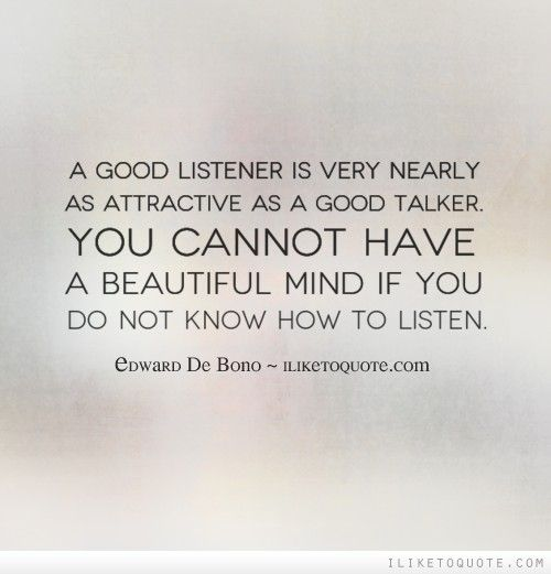 A good listener is very nearly as attractive as a good talker. You ...