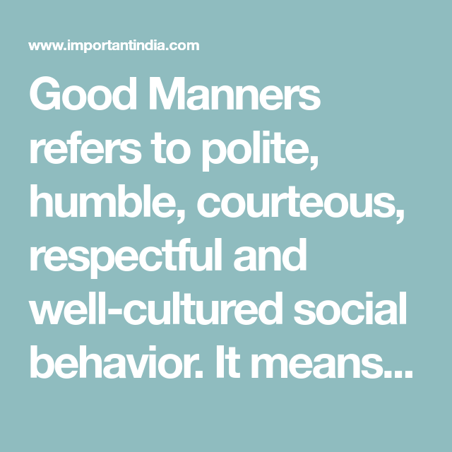 Good Manner Refer To Polite Humble Courteou Respectful And Well Cultured Social Behavior It Mean Behaving Nicely C Short Essay Manners On
