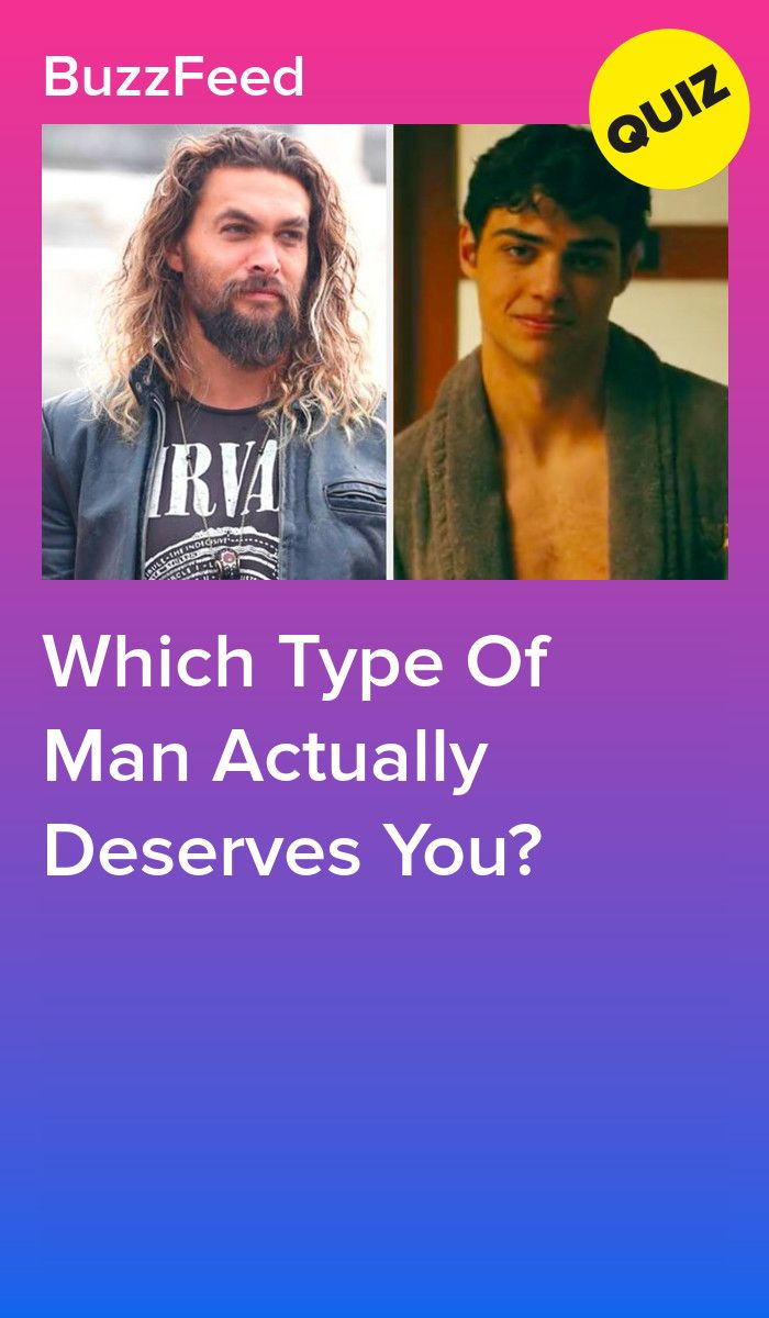 Which Type Of Man Actually Deserves You? | Quizzes | Quizzes