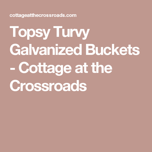Topsy Turvy Galvanized Buckets | Galvanized buckets ...