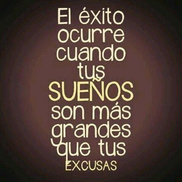 El éxito ocurre cuando tus sueños son más grandes que tus excusas :)