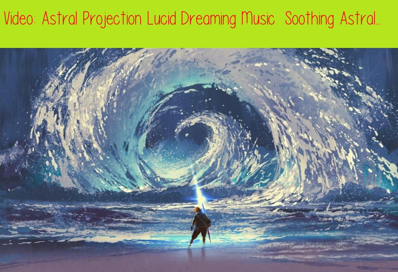 Astral Projection Lucid Dreaming Music Soothing Astral