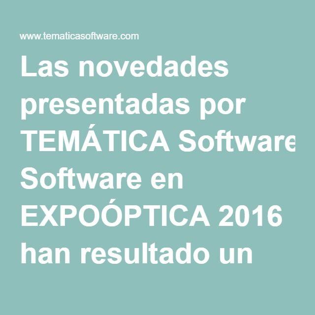 Las novedades presentadas por TEMÁTICA Software en EXPOÓPTICA 2016 han resultado un éxito.