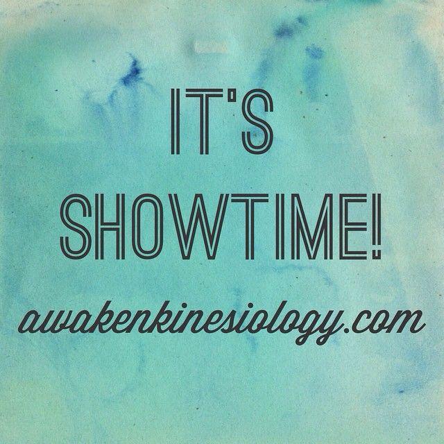 It's showtime!  www.awakenkinesiology.com