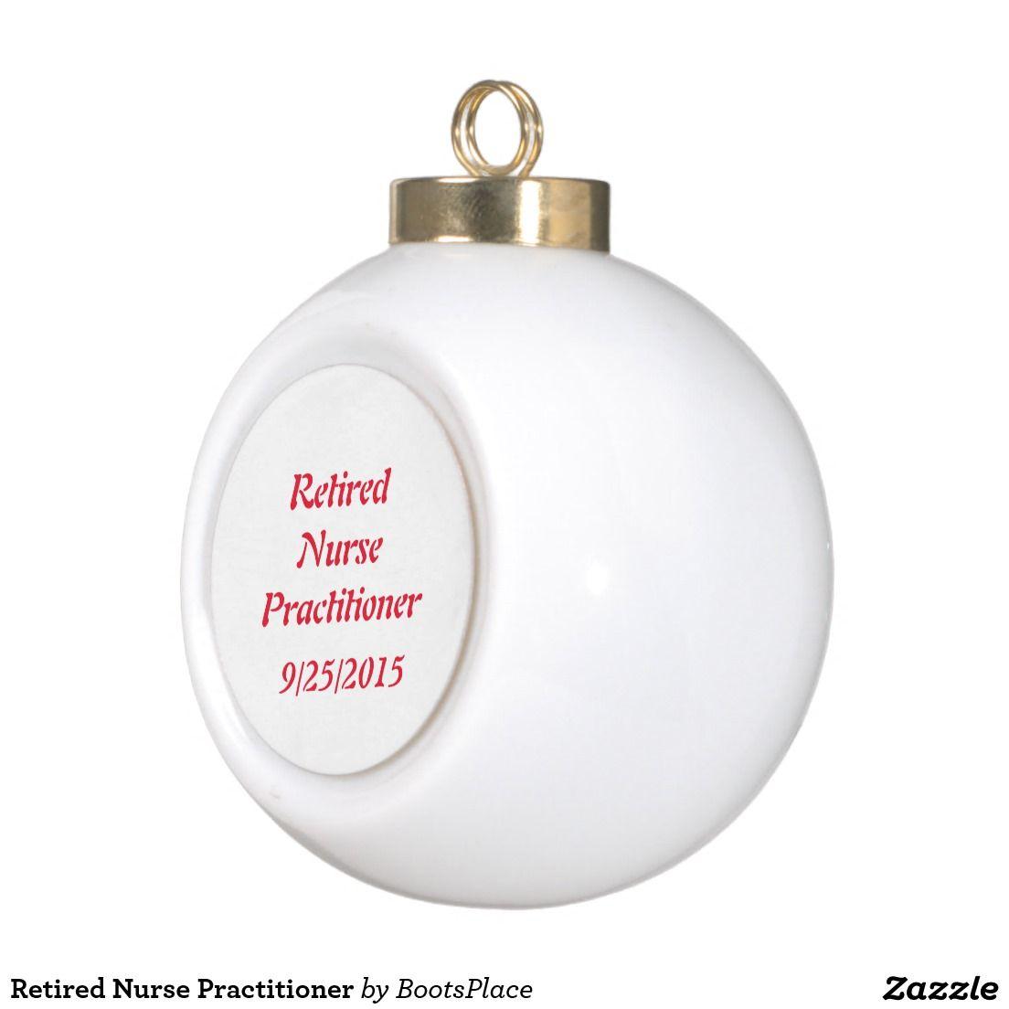Retired Nurse Practitioner Ceramic Ball Christmas Ornament | Nurse ...