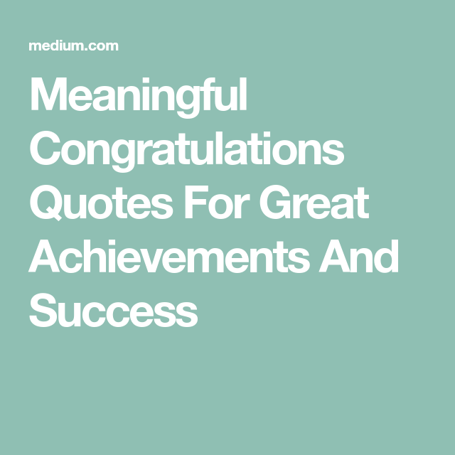 Meaningful Congratulations Quotes For Great Achievements And